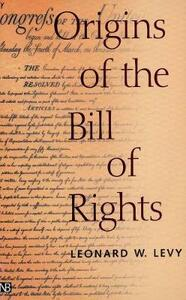 Origins of the Bill of Rights - Leonard W. Levy - cover