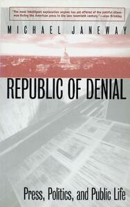 Republic of Denial: Press, Politics, and Public Life - Michael Janeway - cover
