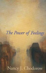 The Power of Feelings: Personal Meaning in Psychoanalysis, Gender, and Culture - Nancy J. Chodorow - cover