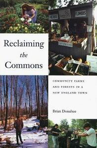 Reclaiming the Commons: Community Farms and Forests in a New England Town - Brian Donahue - cover
