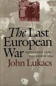 The Last European War: September 1939-December 1941 - John R. Lukacs - cover