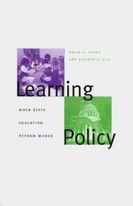 Learning Policy: When State Education Reform Works - David K. Cohen,Heather Hill - cover