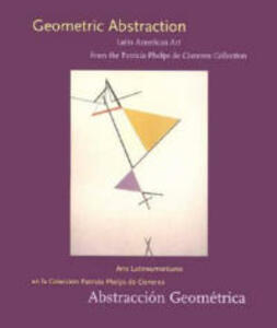 Geometric Abstraction: Latin American Art from the Patricia Phelps de Cisneros Collection - Yve-Alain Bois,Paulo Herkenhoff,Ariel Jimenez - cover