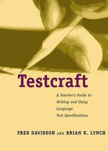Testcraft: A Teacher`s Guide to Writing and Using Language Test Specifications - Fred Davidson,Brian K. Lynch - cover