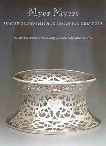 Myer Myers: Jewish Silversmith in Colonial New York - David L. Barquist - cover