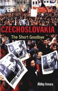 Czechoslovakia: The Short Goodbye - Abby Innes - cover
