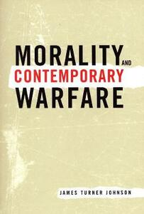 Morality and Contemporary Warfare - James Turner Johnson - cover