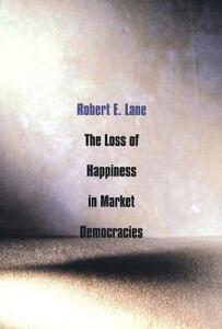 The Loss of Happiness in Market Democracies - Robert E. Lane - cover
