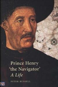 """Prince Henry """"the Navigator"""": A Life - P. E. Russell,Peter Russell - cover"""