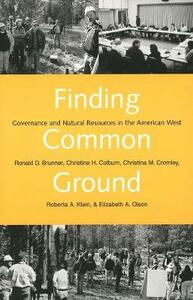 Finding Common Ground: Governance and Natural Resources in the American West - Ronald D. Brunner,Christine H. Colburn,Christina M. Cromley - cover
