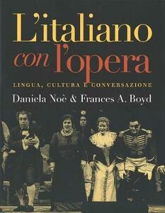 Litaliano Con Lopera: Lingua, Cultura E Conversazione - Daniela Noe,Frances Boyd,Frances A. Boyd - cover