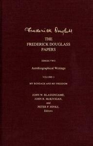 The Frederick Douglass Papers: Series Two: Autobiographical Writings, Volume 2: My Bondage and My Freedom - Frederick Douglass - cover