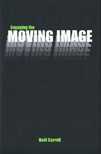 Engaging the Moving Image - Noel Carroll - cover