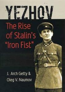 """Yezhov: The Rise of Stalin's """"Iron Fist"""" - J. Arch Getty,Oleg V. Naumov - cover"""