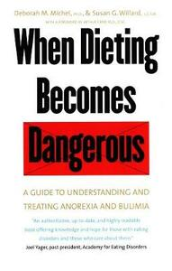 When Dieting Becomes Dangerous: A Guide to Understanding and Treating Anorexia and Bulimia - Deborah Marcontell Michel,Susan G. Willard - cover