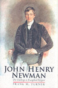 John Henry Newman: The Challenge to Evangelical Religion - Frank Turner - cover
