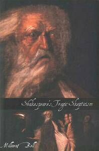Shakespeare's Tragic Skepticism - Millicent Bell - cover