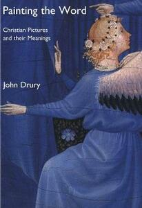 Painting the Word: Christian Pictures and Their Meanings - John Drury - cover