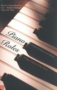 Piano Roles: Three Hundred Years of Life with the Piano - James Parakilas - cover