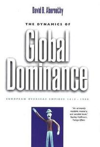 The Dynamics of Global Dominance: European Overseas Empires, 1415-1980 - David B. Abernethy - cover