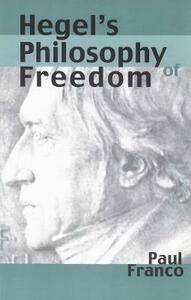 Hegel's Philosophy of Freedom - Paul Franco - cover