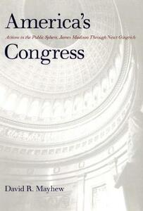 America's Congress: Actions in the Public Sphere, James Madison Through Newt Gingrich - David R. Mayhew - cover