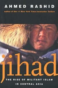 Jihad: The Rise of Militant Islam in Central Asia - Ahmed Rashid - cover