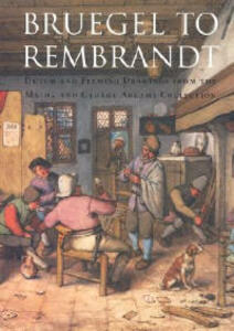 Bruegel to Rembrandt: Dutch and Flemish Drawings from the Maida and George Abrams Collection - William W. Robinson - cover