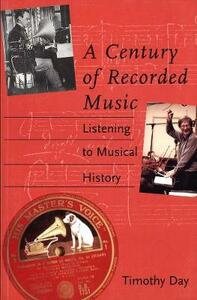 A Century of Recorded Music: Listening to Musical History - Timothy Day - cover