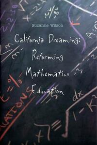 California Dreaming: Reforming Mathematics Education - Suzanne M. Wilson - cover