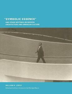 """Symbolic Essence"" and Other Writings on Modern Architecture and American Culture - William H. Jordy - cover"