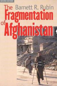 The Fragmentation of Afghanistan: State Formation and Collapse in the International System, Second Edition - Barnett R. Rubin - cover