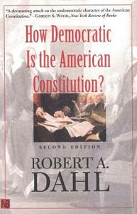 How Democratic Is the American Constitution?: Second Edition - Robert A. Dahl - cover