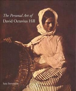 The Personal Art of David Octavius Hill - Sara Stevenson - cover