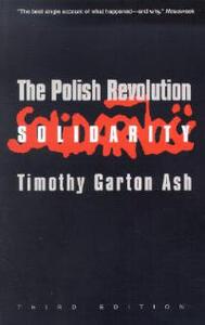 The Polish Revolution: Solidarity; Third Edition - Timothy Garton Ash - cover