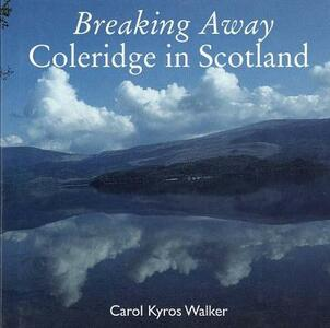 Breaking Away: Coleridge in Scotland - Samuel Taylor Coleridge,Carol Kyros Walker - cover