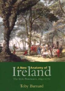 A New Anatomy of Ireland: The Irish Protestants, 1649-1770 - Toby Barnard - cover