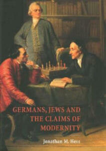 Germans, Jews and the Claims of Modernity - Jonathan M. Hess - cover