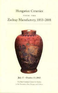Hungarian Ceramics from the Zsolnay Manufactory 1853-2001: From Historicism to Postmodernism - cover