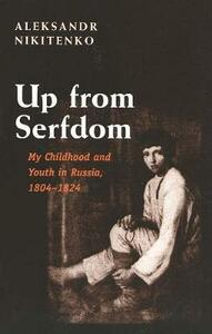 Up from Serfdom: My Childhood and Youth in Russia, 1804-1824 - Aleksandr Nikitenko - cover