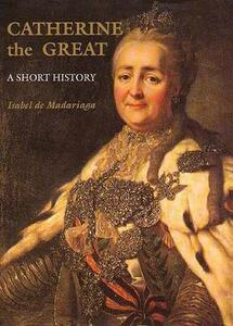 Catherine the Great: A Short History; Second Edition - Isabel de Madariaga - cover