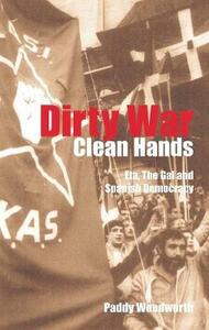 Dirty War, Clean Hands: Eta, the Gal and Spanish Democracy - Paddy Woodworth - cover