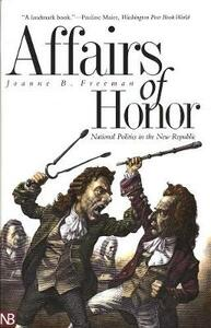 Affairs of Honor: National Politics in the New Republic - Joanne B. Freeman - cover