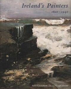 Ireland's Painters, 1600-1940 - Anne O. Crookshank,The Knight of Glin - cover