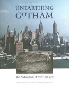 Unearthing Gotham: The Archaeology of New York City - Anne-Marie Cantwell,Diana diZerega Wall - cover