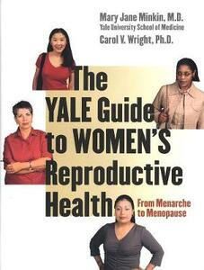 The Yale Guide to Women's Reproductive Health: From Menarche to Menopause - Mary Jane Minkin,Carol V. Wright - cover
