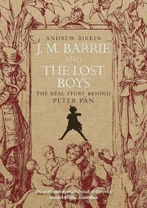 J.M. Barrie and the Lost Boys: The Real Story Behind Peter Pan - Andrew Birkin - cover