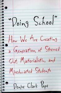 Doing School: How We Are Creating a Generation of Stressed-Out, Materialistic, and Miseducated Students - Denise Clark Pope - cover