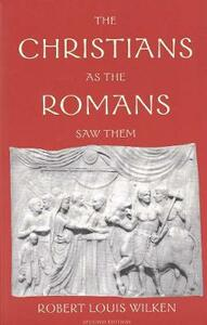 The Christians as the Romans Saw Them: Second Edition - Robert Louis Wilken - cover