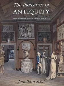 The Pleasures of Antiquity: British Collections of Greece of Rome - I. Jonathan Scott - cover